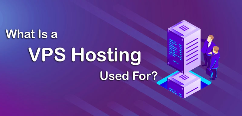 What Is a VPS Hosting Used For?